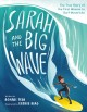 Cover for Sarah and the big wave: the true story of the first woman to surf Mavericks