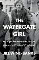 Cover for The Watergate girl: my fight for truth and justice against a criminal presi...