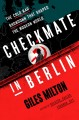 Cover for Checkmate in Berlin: the Cold War showdown that shaped the modern world