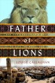 Cover for Father of lions: one man's remarkable quest to save the Mosul Zoo