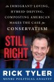 Cover for Still right: an immigrant-loving, hybrid-driving, composting American makes...