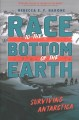 Cover for Race to the bottom of the Earth: surviving Antarctica