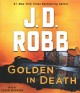 Cover for Golden in Death: An Eve Dallas Novel