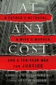 Cover for At any cost: a father's betrayal, a wife's murder, and a ten-year war for j...