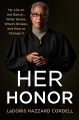 Cover for Her honor: my life on the bench.. what works, what's broken, and how to cha...