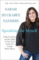 Cover for Speaking for myself: faith, freedom, and the fight of our lives inside the ...