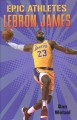 Cover for Epic athletes: LeBron James