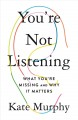 Cover for You're not listening: what you're missing and why it matters
