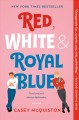 Cover for Red, white & royal blue: a novel