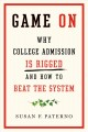 Cover for Game on: why college admission is rigged and how to beat the system