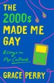 Cover for The 2000s made me gay: essays on pop culture