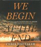 Cover for We begin at the end