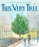 Cover for This very tree: a story of 9/11, resilience, and regrowth