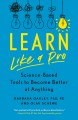 Cover for Learn like a pro: science-based tools to become better at anything