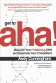 Cover for Get to aha!: discover your positioning DNA and dominate your competition