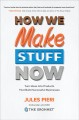 Cover for How we make stuff now: turn ideas into products that build successful busin...
