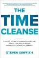 Cover for The time cleanse: a proven system to eliminate wasted time, realize your fu...