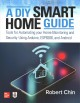 Cover for A DIY smart home guide: tools for automating your home monitoring and secur...