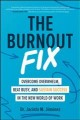 Cover for The Burnout Fix: Overcome Overwhelm, Beat Busy, and Sustain Success in the ...