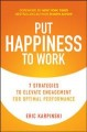 Cover for Put happiness to work / 7 Strategies to Elevate Engagement for Optimal Perf...