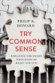 Cover for Try common sense: replacing the failed ideologies of right and left