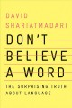 Cover for Don't believe a word: the surprising truth about language