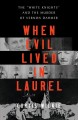 """Cover for When evil lived in Laurel: the """"White Knights"""" and the murder of Vernon Dah..."""