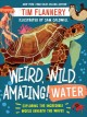 Cover for Weird, Wild, Amazing! Water: Exploring the Incredible World Beneath the Wav...