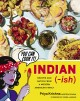 Cover for Indian-ish: recipes and antics from a modern American family