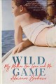 Cover for Wild game: my mother, her lover, and me