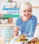 Cover for The Domestic Geek's meals made easy: a fresh, fuss-free approach to healthy...