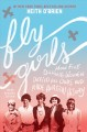 Cover for Fly girls: how five daring women defied all odds and made aviation history