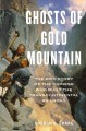 Cover for Ghosts of Gold Mountain: the epic story of the Chinese who built the transc...