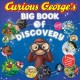Cover for Curious George's big book of discovery: 8 stories + activities, experiments...