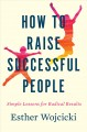 Cover for How to raise successful people: simple lessons for radical results