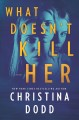 Cover for What Doesn't Kill Her