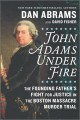 Cover for John Adams under fire: the founding father's fight for justice in the Bosto...