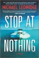 Cover for Stop at nothing: a novel