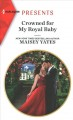 Cover for Crowned for My Royal Baby