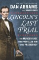 Cover for Lincoln's last trial: the murder case that propelled him to the presidency