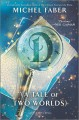 Cover for D: (a tale of two worlds): a novel