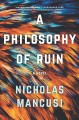 Cover for A philosophy of ruin: a novel
