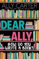 Cover for Dear Ally, How Do You Write a Book