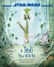 Cover for A Jedi You Will Be