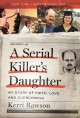 Cover for A Serial Killer's Daughter: My Story of Faith, Love, and Overcoming