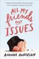 Cover for All My Friends Have Issues: Building Remarkable Relationships With Imperfec...