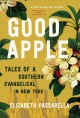 Cover for Good apple: tales of a southern evangelical in New York