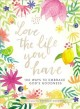 Cover for Love the Life You Have: 100 Ways to Embrace God's Goodness
