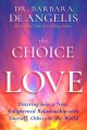 Cover for The choice for love: entering into a new, enlightened relationship with you...