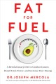 Cover for Fat for fuel: a revolutionary diet to combat cancer, boost brain power, and...